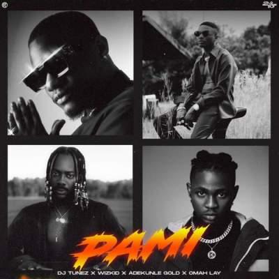 Music: DJ Tunez - Pami (feat. Wizkid, Adekunle Gold & Omah Lay)