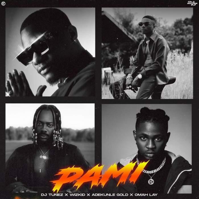 DJ Tunez - Pami (feat. Wizkid, Adekunle Gold & Omah Lay)