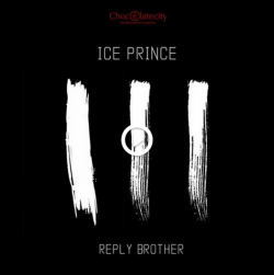 Ice Prince - Reply Brother (feat. Nosa & Milli)