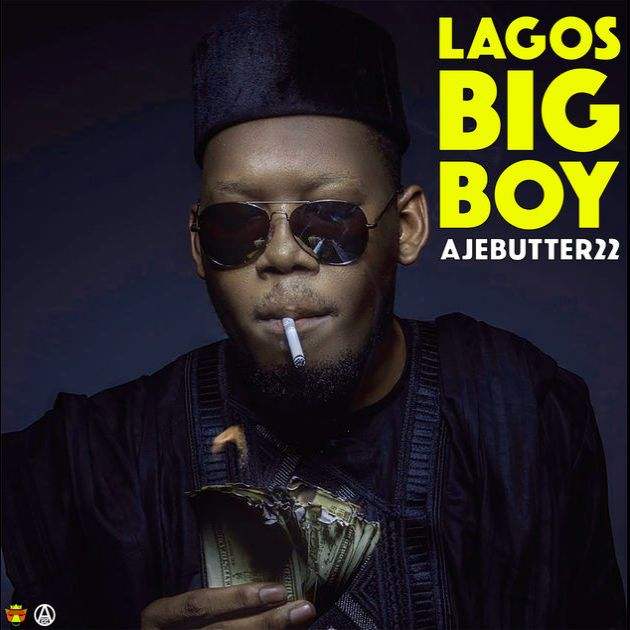 Ajebutter22 - Lagos Big Boy