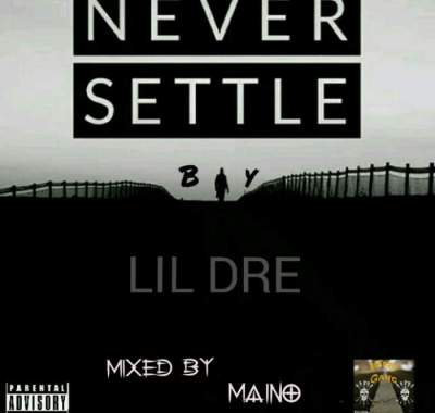 Music: Lil Dre - Never Settle