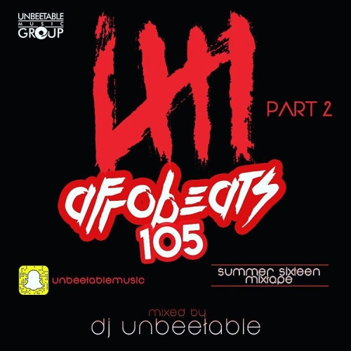 DJ Unbeetable - Afrobeats 105 Summer Sixteen Mix (Part. 2)