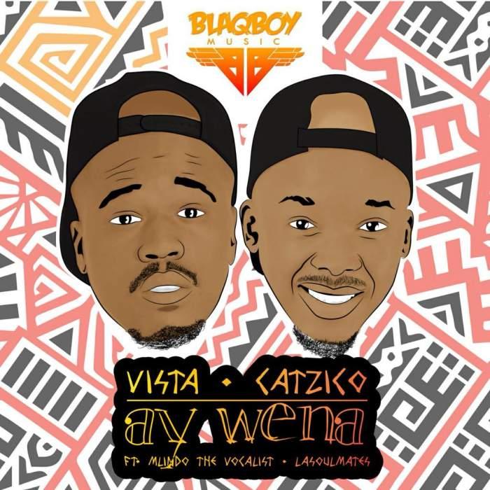 Vista & DJ Catzico - Ay Wena (feat. Mlindo The Vocalist & LaSoulMates)