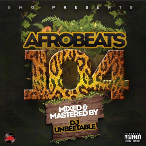 DJ Unbeetable - Afrobeats 104 Mix 2016