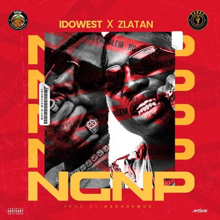 Idowest - NGNP (No Girlfriend No Problem) (feat. Zlatan)