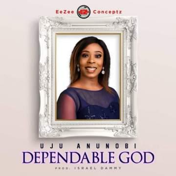 Gospel Music: Uju Anunobi - Dependable God