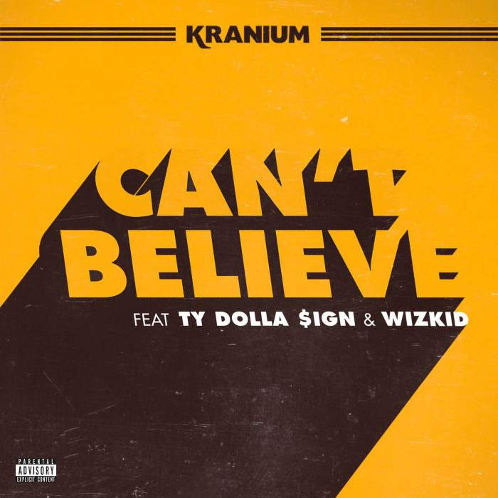 Kranium - Can't Believe (feat. Ty Dolla Sign & Wizkid)