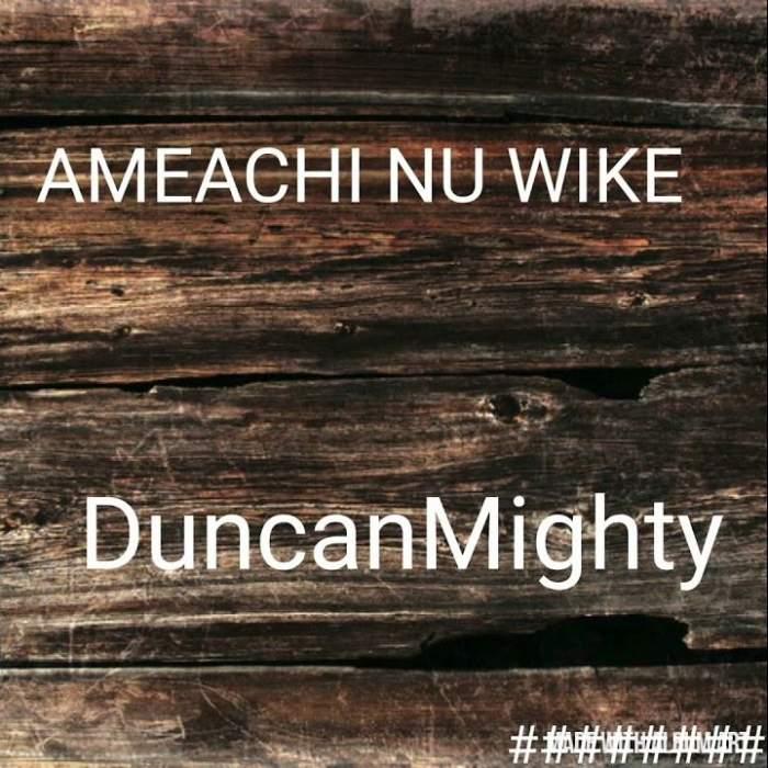 Duncan Mighty - Ameachi Nu Wike