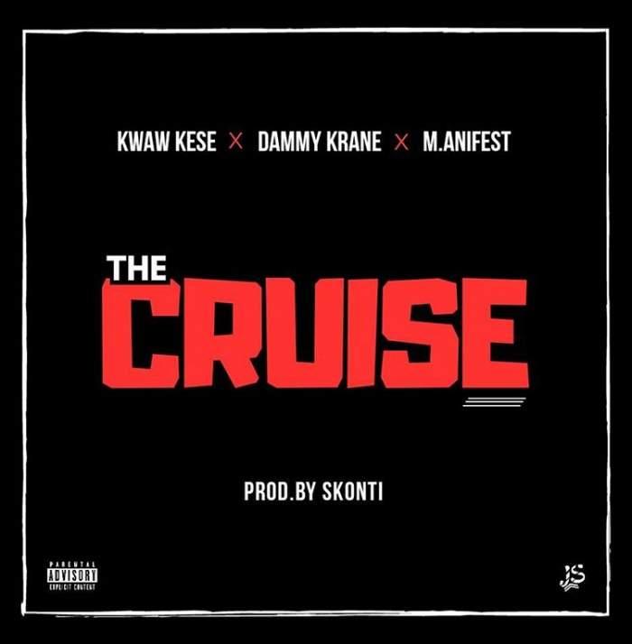 Kwaw Kese, Dammy Krane & M.anifest - The Cruise