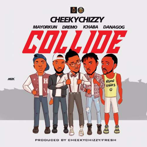 CheekyChizzy - Collide (feat. Danagog, Dremo, Mayorkun & Ichaba)