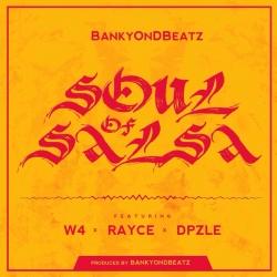 BankyOnDBeatz - Soul of Salsa (ft. W4, Dpzle & Rayce)