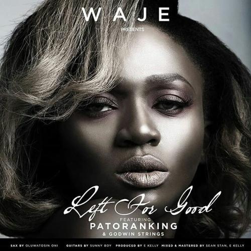 Waje - Left For Good (feat. Patoranking & Godwin Strings)