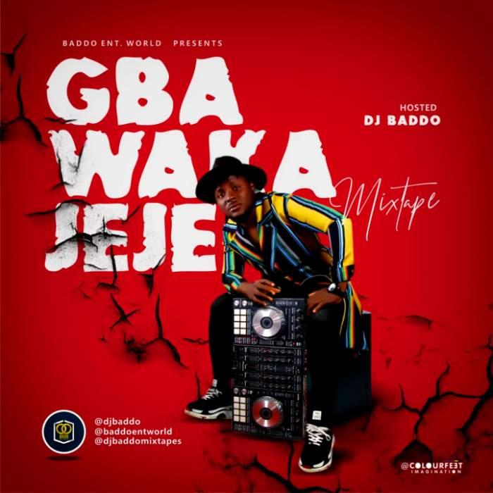 DJ Baddo - Gba WakaJeje Mix