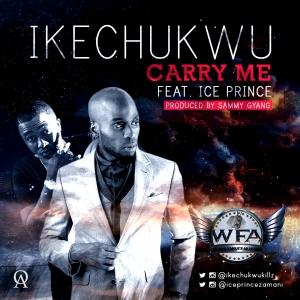 Ikechukwu - Carry Me (feat. Ice Prince)