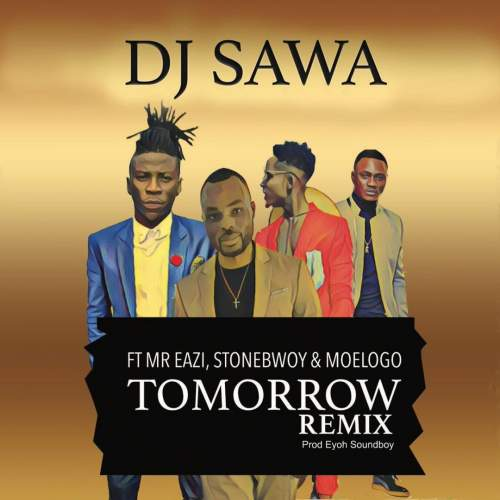 DJ Sawa - Tomorrow (Remix) (feat. Stonebwoy, Mr Eazi & Moelogo)