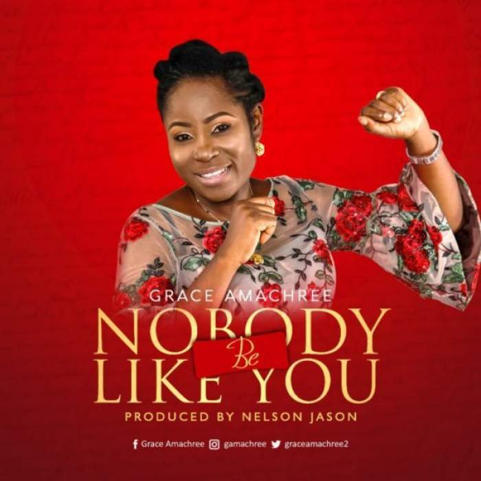 Grace Amachree - Nobody Be Like You