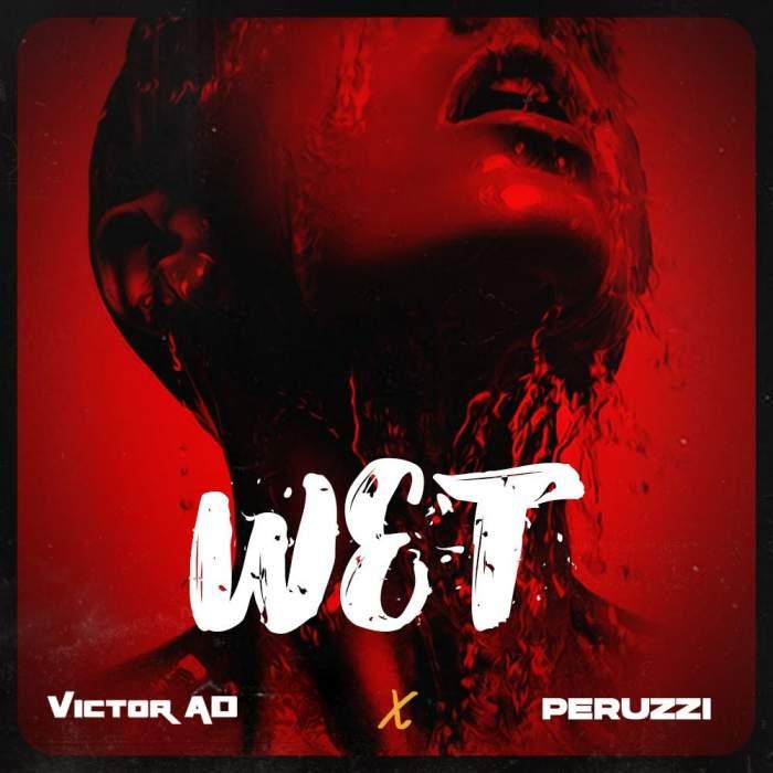 Victor AD - Wet (feat. Peruzzi)