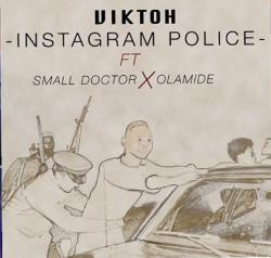 Viktoh - Instagram Police (feat. Olamide & Small Doctor)