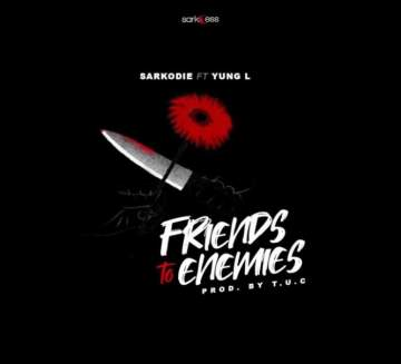 Music: Sarkodie - Friends To Enemies (feat. Yung L) [Prod. by TUC]