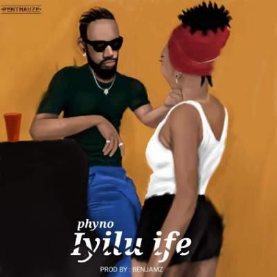 Music: Phyno - Iyilu Ife [Prod. by Benjamz]