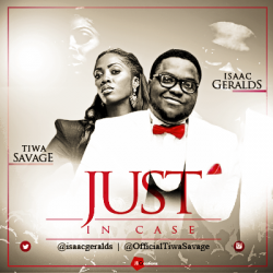 Isaac Geralds - Just In Case (ft. Tiwa Savage)