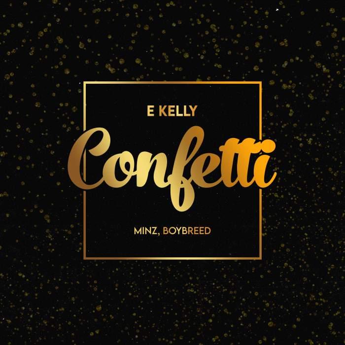 E-Kelly - Confetti (feat. Boybreed & Minz)