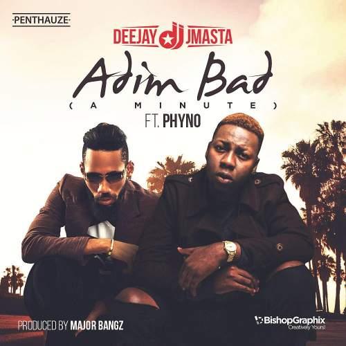 DJ J Masta - Adim Bad (A Minute) (feat. Phyno)