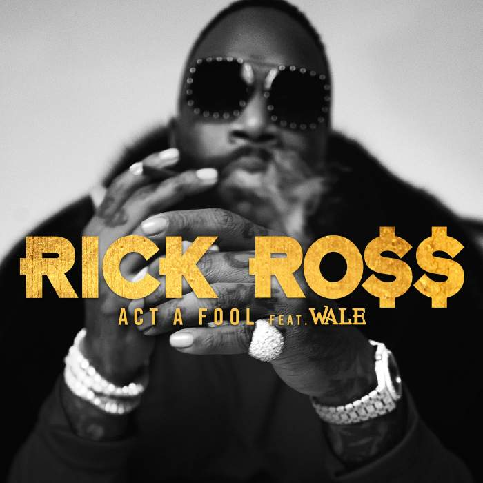 Rick Ross - Act a Fool (feat. Wale)