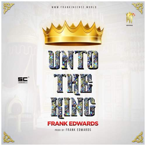 Frank Edwards - Unto The King