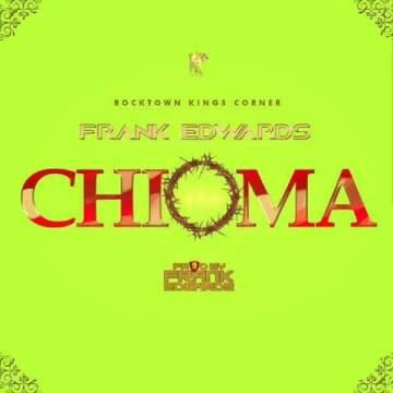 Gospel Music: Frank Edwards - Chioma (Good God)