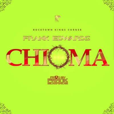 Gospel Music: Frank Edwards - Chioma (Good God)