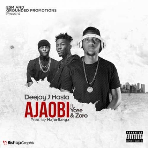 DJ J Masta - Ajaobi (feat. Ycee & Zoro)