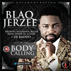 Blaq Jerzee - Body Calling (feat. Browny, Kayshawn, Bular, Klem, Shady XL, Ugly & DJ Baddo)