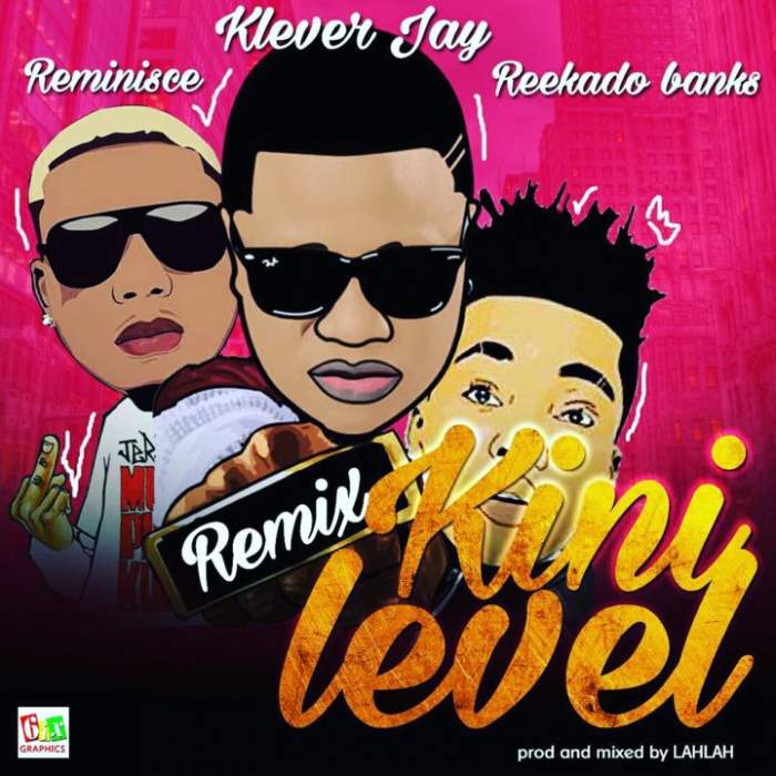 Klever Jay - Kini Level (Remix) (feat. Reekado Banks & Reminisce)
