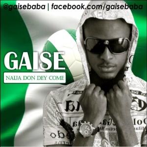 Gaise - Naija Don Dey Come