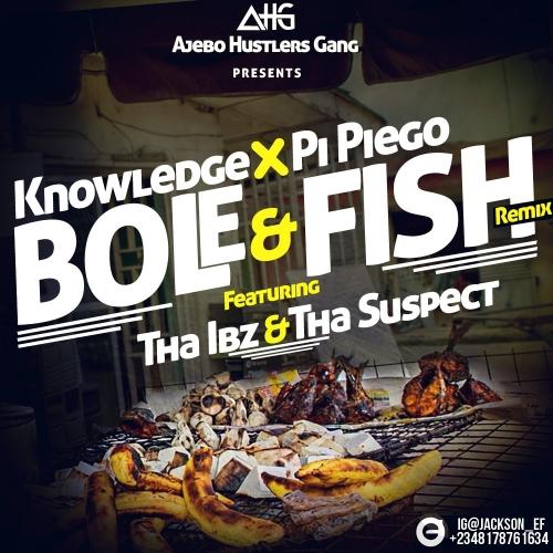 Knowledge & Pi Piego - Bole and Fish (Remix) (ft. Tha Suspect & Tha Ibz)