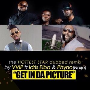 VVIP - Get in da Picture (Selfie Remix) (feat. Phyno & Idris Elba)