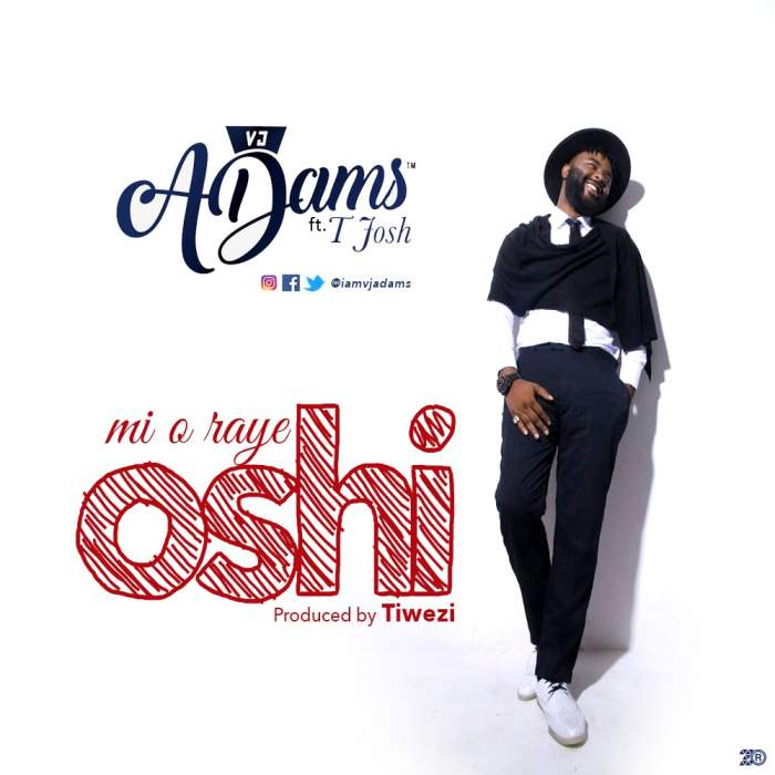 VJ Adams - Mi O Raye Oshi (feat. T-Josh)