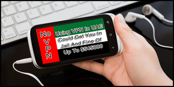 Using VPN In UAE Could Get You In Jail And Fine Of Up To $545,000