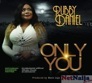 MUSIC: ONLY YOU - RUBBY DANIEL @RUBBISDANIEL