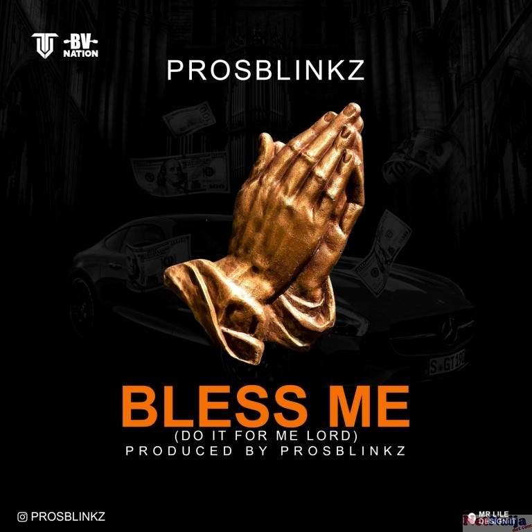 MUSIC: ProsBlinkz - Bless Me