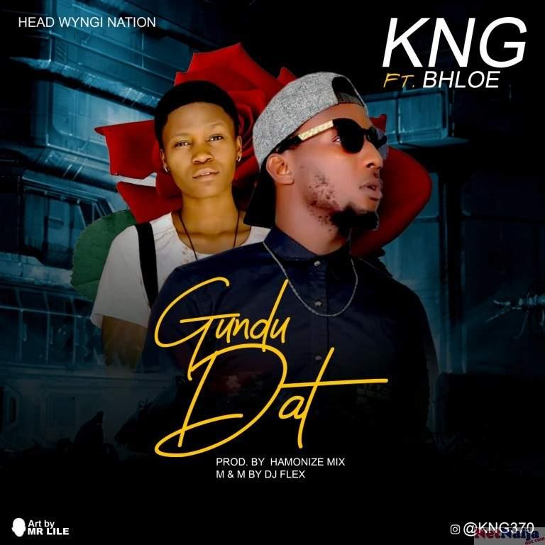 MUSIC: KNG Ft Bhloe - Gundu Dat
