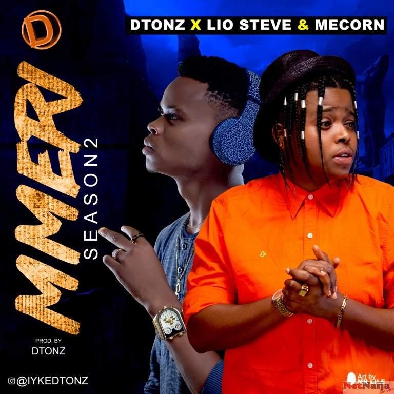 MUSIC: DTONZ FT. LIO STEVE & MECORN - MMERI SEASON 2