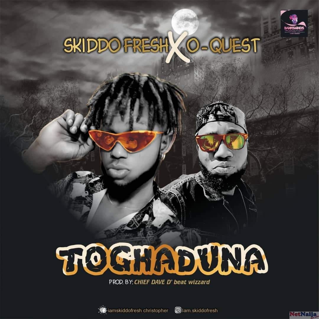 Skiddo Fresh Ft. O-Quest - Toghaduna | MP3