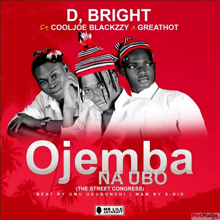 MUSIC: D Bright Ft CoolJoe Blackzzy x Greathot - Ojemba Na Ubo