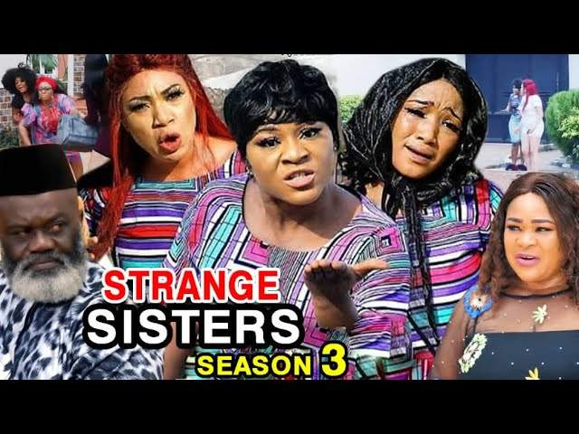 Nollywood Movie: Strange Sisters (2020) (Part 3 - 4)