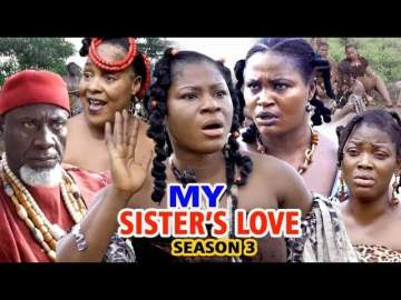 Nollywood Movie: My Sister's Love (2019) (Parts 3 - 6)