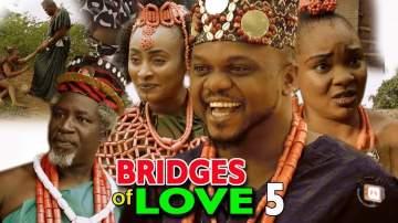 Nollywood Movie: Bridges of Love (2018) (Parts 5 & 6)