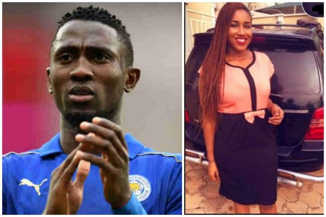 Wilfred Ndidi Set To Marry Long Time Lover Lailasnews