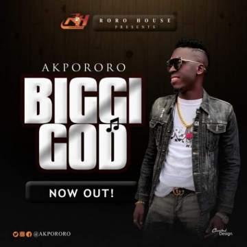 Gospel Music: Akpororo - Biggi God